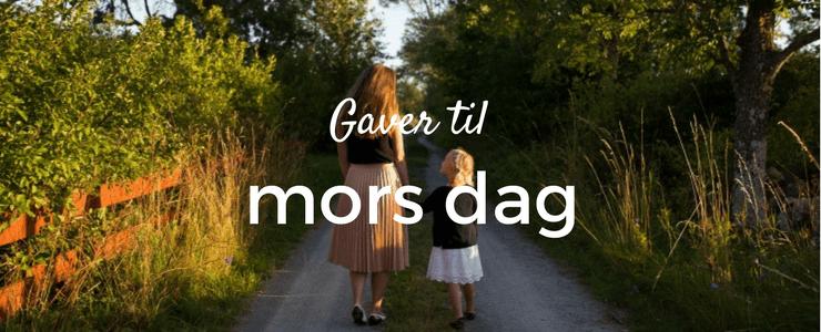 De 5 bedste gaver til mors dag